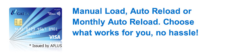 Manual Load, Auto Reload or Monthly Auto Reload. Choose what works for you, no hassle!