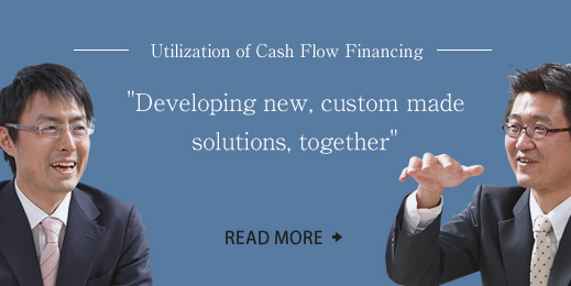 Utilization of Cash Flow Financing 7Developing new, custom made solutions, together' READ MORE