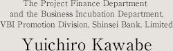 The Project Finance Department and the Business Incubation Department, VBI Promotion Division, Shinsei Bank, Limited Yuichiro Kawabe